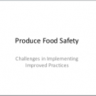 Produce Food Safety: Challenges in Implementing Improved Practices